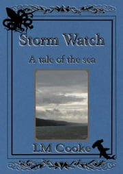 Storm Watch: A Tale of the Sea ebook by LM Cooke