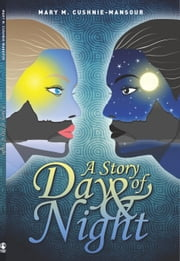 A Story of Day & Night ebook by Mary M. Cushnie-Mansour