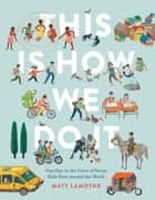 This Is How We Do It - One Day in the Lives of Seven Kids from around the World ebook by Matt Lamothe