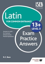 Latin for Common Entrance 13+ Exam Practice Answers Level 3 ebook by Bob Bass