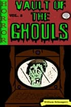Vault of the Ghouls Volume 2 - Vault of the Ghouls, #2 eBook by William Schumpert
