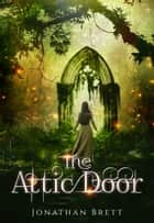 The Attic Door: The Complete Story ebook by Jonathan Brett