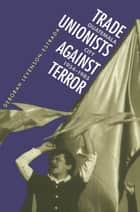 Trade Unionists Against Terror ebook by Deborah Levenson-Estrada