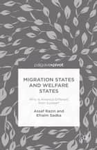 Migration States and Welfare States: Why Is America Different from Europe? ebook by A. Razin, E. Sadka