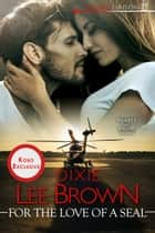 For the Love of a SEAL ebook by Dixie Lee Brown