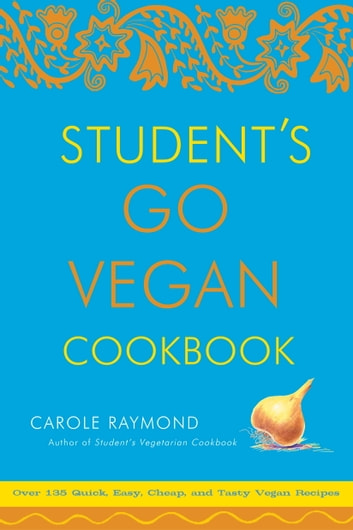 Student's Go Vegan Cookbook - Over 135 Quick, Easy, Cheap, and Tasty Vegan Recipes ebook by Carole Raymond