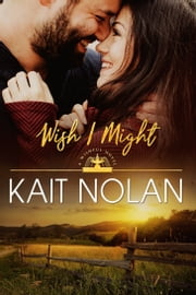 Wish I Might ebook by Kait Nolan