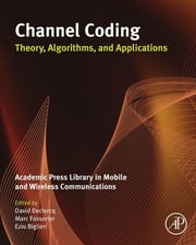 Channel Coding: Theory, Algorithms, and Applications - Academic Press Library in Mobile and Wireless Communications ebook by David Declercq,Marc Fossorier,Ezio Biglieri