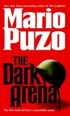 The Dark Arena ebook by Mario Puzo
