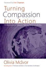 Turning Compassion into Action - A Movement Toward Taking Responsibility ebook by Olivia McIvor