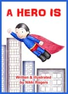 A Hero Is ebook by Nikki Rogers