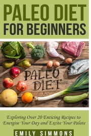Paleo Diet For Beginners ebook by Emily Simmons