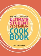 Really Useful Student Vegetarian Cookbook ebook by Helen Aitken Murdoch Books Test Kitchen