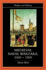 Medieval Naval Warfare 1000–1500 ebook by Susan Rose