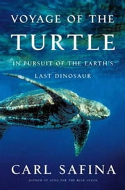 Voyage of the Turtle - In Pursuit of the Earth's Last Dinosaur ebook by Carl Safina