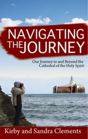 Navigating the Journey: Our Journey to and Beyond the Cathedral of the Holy Spirit ebook by Clements Sr, Kirby