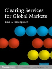 Clearing Services for Global Markets - A Framework for the Future Development of the Clearing Industry ebook by Tina P. Hasenpusch