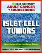 21st Century Adult Cancer Sourcebook: Islet Cell Tumors (Endocrine Pancreas) including Gastrinoma, Insulinoma, Glucagonoma, VIPoma, and Somatostatinoma ebook by Progressive Management