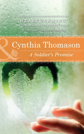 A Soldier's Promise (Mills & Boon Heartwarming) ebook by Cynthia Thomason