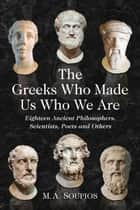 The Greeks Who Made Us Who We Are ebook by M.A. Soupios