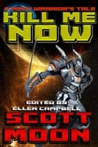 Kill Me Now - A Mech Warrior's Tale, #2 ebook by Scott Moon