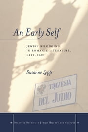 An Early Self - Jewish Belonging in Romance Literature, 1499-1627 ebook by Susanne Zepp