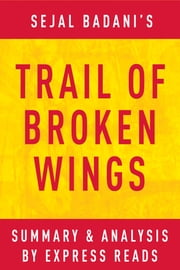 Trail of Broken Wings by Sejal Badani | Summary & Analysis ebook by Kobo.Web.Store.Products.Fields.ContributorFieldViewModel