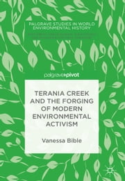 Terania Creek and the Forging of Modern Environmental Activism ebook by Vanessa Bible