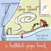 "Say ""Saah"" - A Bathtub Yoga Book ebook by Taylor, Frolic,Canazzi, Kim"