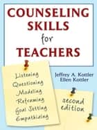 Counseling Skills for Teachers ebook by Dr. Jeffrey A. Kottler, Ellen Kottler