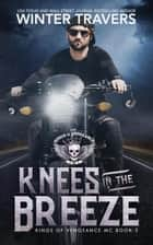 Knees in the Breeze - Kings of Vengeance, #3 ebook by Winter Travers