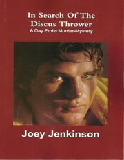In Search of the Discus Thrower: A Gay Erotic Murder-Mystery ebook by Joey Jenkinson