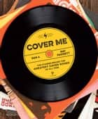Cover Me - The Stories Behind the Greatest Cover Songs of All Time ebook by