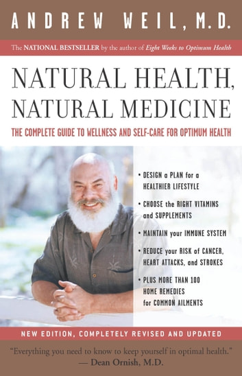 Natural Health, Natural Medicine - The Complete Guide to Wellness and Self-Care for Optimum Health ebook by Andrew T. Weil M.D.