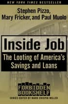 Inside Job - The Looting of America's Savings and Loans ebook by Stephen Pizzo, Mary Fricker, Paul Muolo