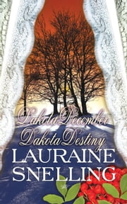 Dakota December and Dakota Destiny ebook by Lauraine Snelling