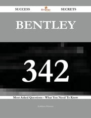Bentley 342 Success Secrets - 342 Most Asked Questions On Bentley - What You Need To Know ebook by Kathleen Petersen