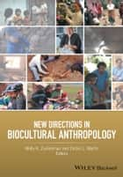 New Directions in Biocultural Anthropology ebook by Molly K. Zuckerman, Debra L. Martin