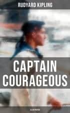 Captain Courageous (Illustrated) - A Novel from one of the most popular writers in England, known for The Jungle Book, Just So Stories, Kim, Stalky & Co, Plain Tales from the Hills, Soldier's Three, The Light That Failed ebook by Rudyard Kipling