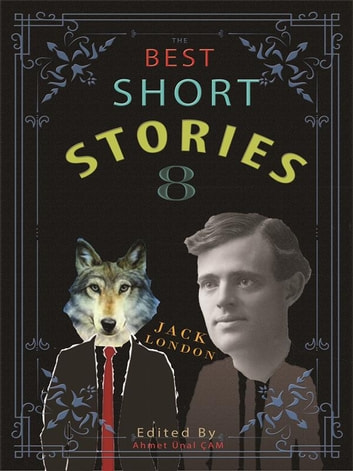The Best Short Stories - 8 - Best Authors - Best stories eBook by Katherine Mansfield,Giovanni Boccaccio,Ambrose Bierce,O. Henry,James Fenimore Cooper,Jack London,Mark twain,Harriet Beecher Stowe,Edited by Ahmet Ünal ÇAM,William James Lampton