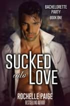 Sucked Into Love ebook by Rochelle Paige