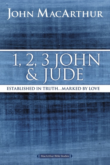 1, 2, 3 John and Jude - Established in Truth ... Marked by Love eBook by John F. MacArthur