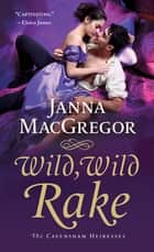 Wild, Wild Rake - The Cavensham Heiresses ebook by Janna MacGregor