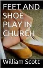 FEET AND SHOE PLAY IN CHURCH ebook by William Scott
