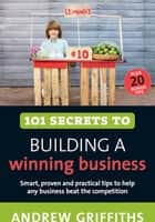 101 Secrets to Building a Winning Business ebook by Andrew Griffiths
