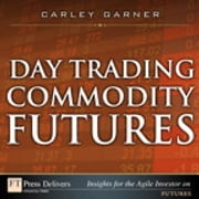 Day Trading Commodity Futures ebook by Carley Garner