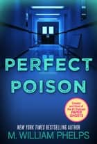 Perfect Poison: A Female Serial Killer's Deadly Medicine ebook by M. William Phelps
