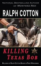 Killing Texas Bob ebook by Ralph Cotton
