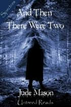 And Then There Were Two ebook by Jude Mason