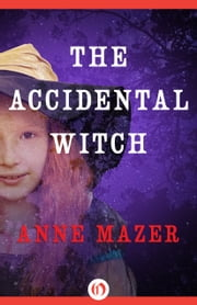 The Accidental Witch ebook by Anne Mazer